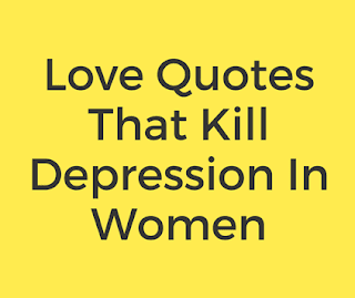 Love Quotes That Kill Depression In Women
