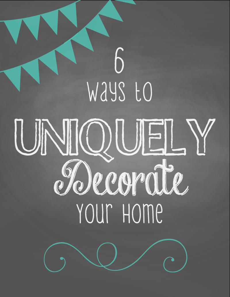 6 Ways to Uniquely Decorate Your Space | #decorating #homedecor #design #interiordesign