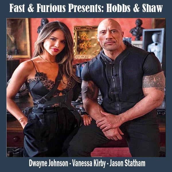 Fast & Furious Presents: Hobbs & Shaw,  Eiza González, Vanessa Kirby, Dwayne Johnson