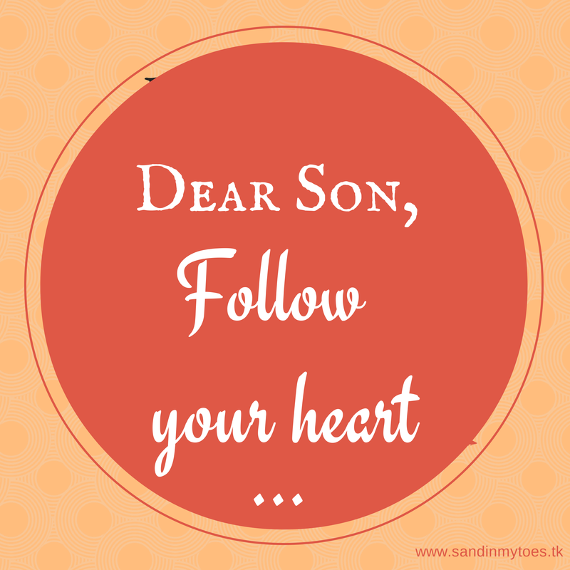 Dear son, Follow your heart