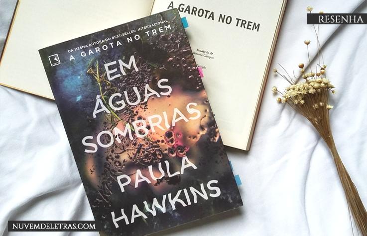 Um thriller genial onde todo mundo é suspeito | Em Águas Sombrias - Paula Hawkins