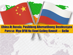 """Overseas Filipino Workers who will leave Kuwait may find an alternative working place with Russia and China as   the Department of Labor and Employment (DOLE) said that it is looking at other countries where overseas Filipino workers can be deployed after being repatriated from Kuwait.   """"We are now in the process of looking alternative markets. One of them is China. And even Russia,"""" said Labor Secretary Silvestre Bello III in an interview with ANC.   At least 800 undocumented OFWs in Kuwait are set to go home following the order of President Rodrigo Duterte who fumed after reports of brutal deaths suffered by Filipino workers there.  A Filipina whose body was found in a freezer was just the recent death in the Gulf country which is home to at least 250,000 OFWs and about 50,000 undocumented Filipino workers.  The government is also set to ban OFW deployment to Kuwait.  Sponsored Links    While mulling the redeployment of the OFWs to other countries, Bello assured them of work under the government's reintegration program.     """"Bibigyan sila ng livelihood. Kung may naghihintay ng trabaho dito, we're looking for teachers, we're looking for skilled workers,"""" the Labor chief said.     The labor chief also said that some of the OFWs may opt to stay in the Philippines as the government's massive infrastructure push is expected to generate millions of jobs at home.    """"With the forthcoming infrastructure project of the president, we are talking of more than 2 milion jobs a year, starting this year, until the end of his term.""""     Bello said the Philippines may lift the ban if Kuwait signs a memorandum of agreement, which will bar employers from confiscating OFWs' passports, among others.   Advertisements  Read More:  Body Of Household Worker Found Inside A Freezer In Kuwait; Confirmed Filipina  Senate Approves Bill For Free OFW Handbook    Overseas Filipinos In Qatar Losing Jobs Amid Diplomatic Crisis—DOLE How To Get Philippine International Driving Permit (PIDP)    DFA T"""
