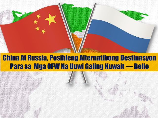 "Overseas Filipino Workers who will leave Kuwait may find an alternative working place with Russia and China as   the Department of Labor and Employment (DOLE) said that it is looking at other countries where overseas Filipino workers can be deployed after being repatriated from Kuwait.   ""We are now in the process of looking alternative markets. One of them is China. And even Russia,"" said Labor Secretary Silvestre Bello III in an interview with ANC.   At least 800 undocumented OFWs in Kuwait are set to go home following the order of President Rodrigo Duterte who fumed after reports of brutal deaths suffered by Filipino workers there.  A Filipina whose body was found in a freezer was just the recent death in the Gulf country which is home to at least 250,000 OFWs and about 50,000 undocumented Filipino workers.  The government is also set to ban OFW deployment to Kuwait.  Sponsored Links    While mulling the redeployment of the OFWs to other countries, Bello assured them of work under the government's reintegration program.     ""Bibigyan sila ng livelihood. Kung may naghihintay ng trabaho dito, we're looking for teachers, we're looking for skilled workers,"" the Labor chief said.     The labor chief also said that some of the OFWs may opt to stay in the Philippines as the government's massive infrastructure push is expected to generate millions of jobs at home.    ""With the forthcoming infrastructure project of the president, we are talking of more than 2 milion jobs a year, starting this year, until the end of his term.""     Bello said the Philippines may lift the ban if Kuwait signs a memorandum of agreement, which will bar employers from confiscating OFWs' passports, among others.   Advertisements  Read More:  Body Of Household Worker Found Inside A Freezer In Kuwait; Confirmed Filipina  Senate Approves Bill For Free OFW Handbook    Overseas Filipinos In Qatar Losing Jobs Amid Diplomatic Crisis—DOLE How To Get Philippine International Driving Permit (PIDP)    DFA To Temporarily Suspend One-Day Processing For Authentication Of Documents (Red Ribbon)    SSS Monthly Pension Calculator Based On Monthly Donation    What You Need to Know For A Successful Housing Loan Application    What is Certificate of Good Conduct Which is Required By Employers In the UAE and HOW To Get It?    OWWA Programs And Benefits, Other Concerns Explained By DA Arnel Ignacio And Admin Hans Cacdac   ©2018 THOUGHTSKOTO  www.jbsolis.com   SEARCH JBSOLIS, TYPE KEYWORDS and TITLE OF ARTICLE at the box below"