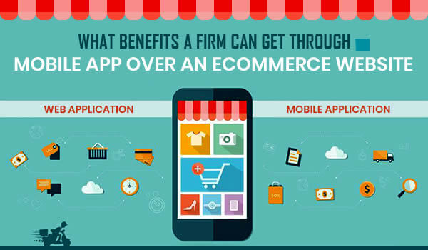 What Benefits a Firm Can Get through Mobile App Over an eCommerce Website ?
