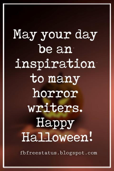 Halloween Messages, Halloween Message, May your day be an inspiration to many horror writers. Happy Halloween!