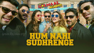 Hum Nahi Sudhrenge Lyrics: in the voice of Armaan Malik and composed by Amaal Malik while lyrics are inked by Kumaar. The music video features Ajay Devgn, Parineeti Chopra, Arshad Warsi, Tusshar Kapoor, Shreyas Talpade and Kunal Kemmu.  Song Details  Song Title: Hum Nahi Sudhrenge  Singer: Armaan Malik  Music: Amaal Malik  Movie: Golmaal Again (2017) Lyrics: Kumaar  Music Label: T-series