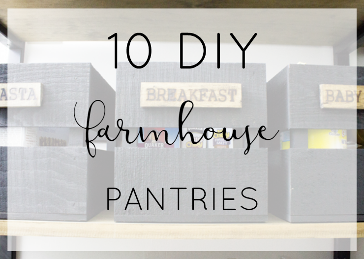 10 DIY Ideas For A Farmhouse Style Pantry