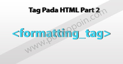 Tag Pada HTML Part 2 : Formatting Tag