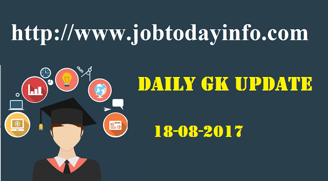 Daily GK Update 18th August 2017, Important Current Affairs