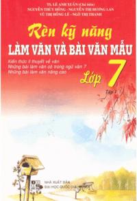 Rèn Kỹ Năng Làm Văn Và Bài Văn Mẫu Lớp 7 Tập 1 - Lê Anh Xuân