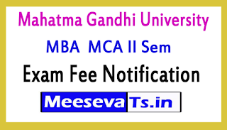 Mahatma Gandhi University MBA  MCA II Sem Exam Fee Notification