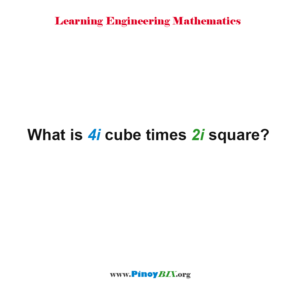 What is 4i cube times 2i square?