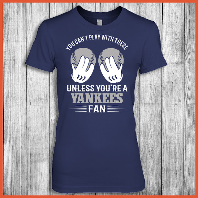 You Can't Play With These Unless You're A Yankees Fan Shirt