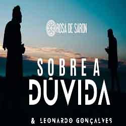 Baixar Música Sobre a Dúvida - Rosa de Saron  e Leonardo Gonçalves Mp3