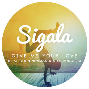 Sigala feat. John Newman & Nile Rodgers – Give Me Your Love