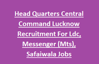 Head Quarters Central Command Lucknow Recruitment For Ldc, Messenger (Mts), Safaiwala (Mts) Notification 2017 Govt Jobs