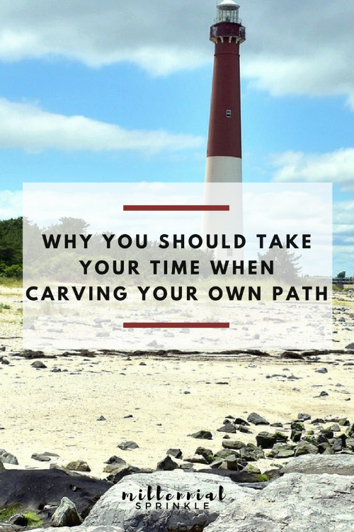 Why You Should Take Your Time When Carving Your Own Path