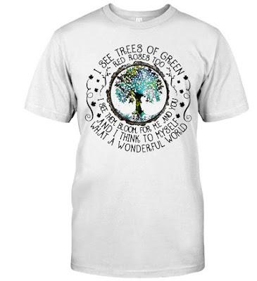 I see trees of green red roses too T Shirt Hoodie Sweatshirt