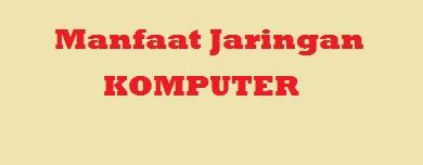Manfaat Membangun Jaringan Komputer - Pensilajaib.com