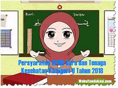 Persyaratan CPNS Guru dan Tenaga Kesehatan K2 Tahun 2018