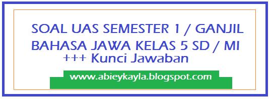 Soal UAS Bahasa Jawa Semester 1 Kelas 5 SD MI Terbaru (50 PG Isian Esay)