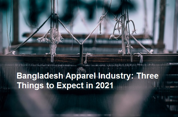 Bangladesh Apparel Industry: Three Things to Expect in 2021