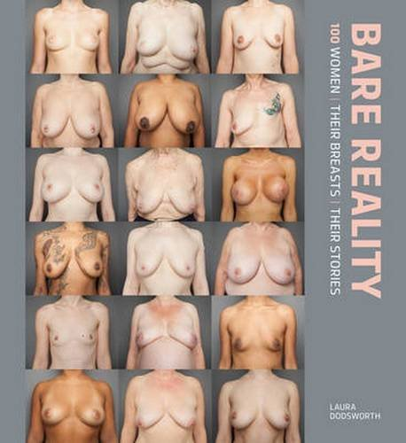 Bare Reality  100 Women, Their Breasts, Their Stories by Laura Dodsworth