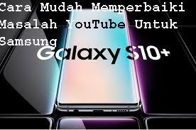 Cara Mudah Memperbaiki Masalah YouTube Untuk Samsung Galaxy S10 1