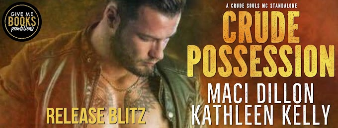 RELEASE BLITZ PACKET - Crude Possession by Maci Dillon & Kathleen Kelly