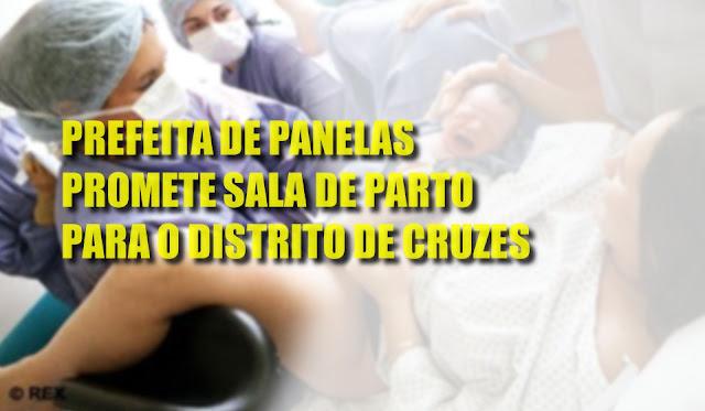 PREFEITA DE PANELAS PROMETE SALA DE PARTO PARA O DISTRITO DE CRUZES.