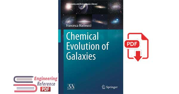 "Chemical Evolution of Galaxies ""Astronomy and Astrophysics Library"" by Francesca Matteucci"
