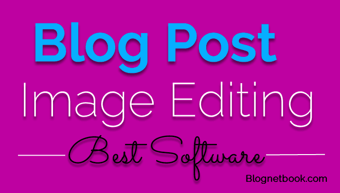5 Best Blog Post Image Editing Software Blogger Ke Liye.