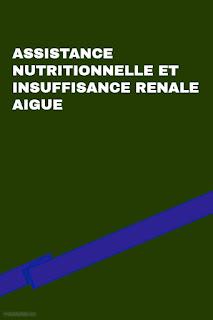 ASSISTANCE NUTRITIONNELLE ET INSUFFISANCE RENALE AIGUE