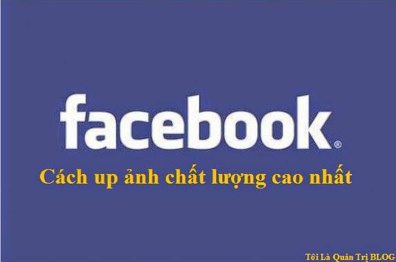 Cách up ảnh chất lượng cao lên facebook