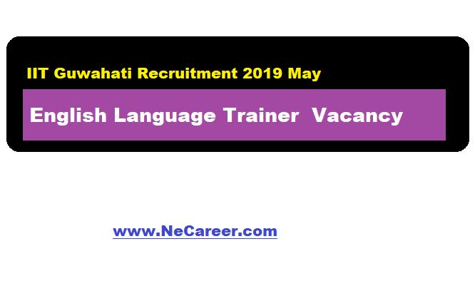 IIT Guwahati Recruitment 2019 May | English Language Trainer