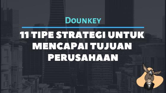 11 Tipe Strategi Untuk Mencapai Tujuan Perusahaan