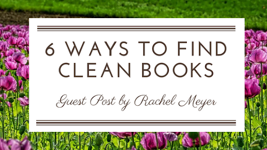 6 Ways to Find Clean Books: Guest post by Rachel Meyer