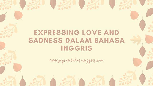 Materi dan Contoh Dialog Expressing Love and Sadness Dalam Bahasa Inggris