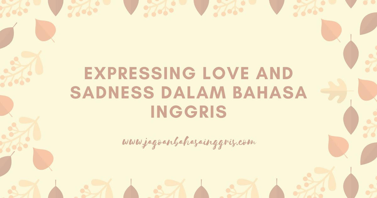 Materi Dan Contoh Dialog Expressing Love And Sadness Dalam Bahasa Inggris Jagoan Bahasa Inggris