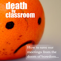Death by Classroom: How to save our meetings from the doom of boredom