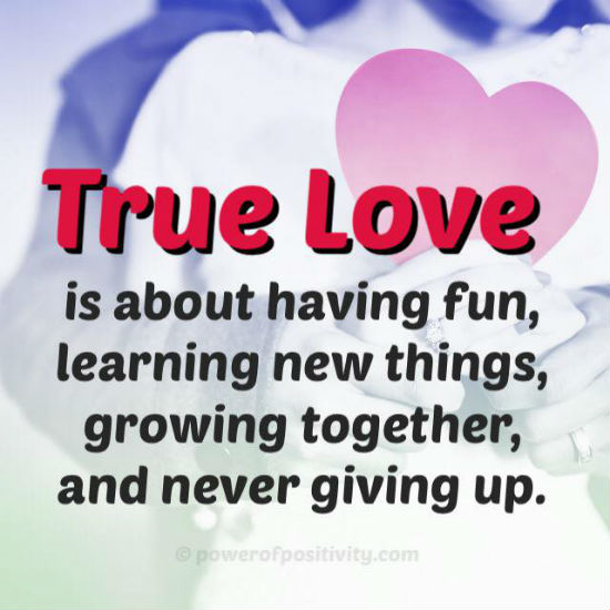 True Love Is About Having Fun Learning New Things Growing Together