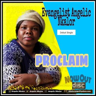 [Gospel] Angelic Nkalor –  Proclaim