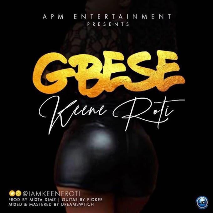 "[MUSIC ] KEENE ROTI – ""GBESE"" : Download Mp3"
