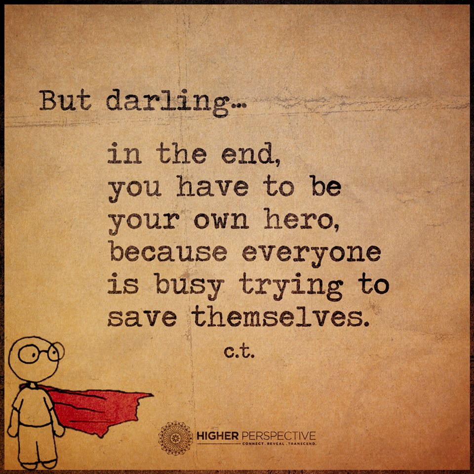 Hero Quotes But Darling In The End You Have To Be Your Own Hero Because