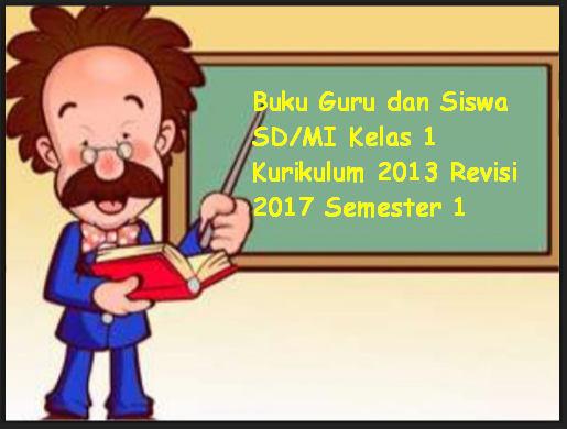 Buku Guru dan Siswa SD/MI Kelas 1 Kurikulum 2013 Revisi 2017 Semester 1