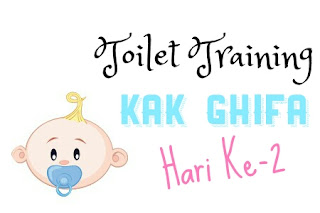 Toilet Training Kak Ghifa Hari Ke-2