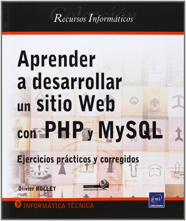 Aprender a desarrollar un sitio Web con PHP y MySQL: Ejercicios prácticos y corregidos – Olivier ROLLET