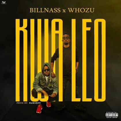 Download Mp3 | BillNass ft Whozu - Kwa Leo