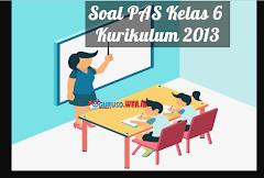Soal PAS Kelas 6 Semester 2 Kurikulum 2013 Revisi 2018