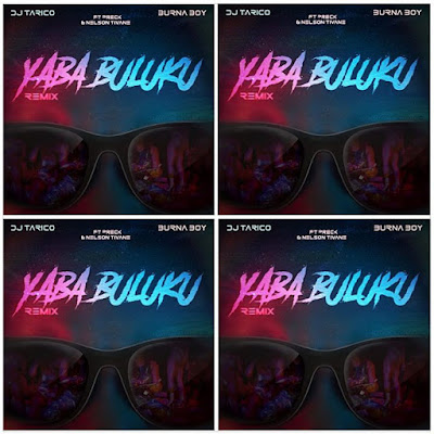 Dj Tarico and Burna Boy's YABA BULUKU Song Remix - Featuring Preck and Nelson Tivane - Chorus: Aloku Niku yhm Yaba buluku.. Streaming - MP3 Download